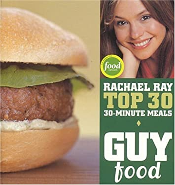 Guy Food: Rachael Ray's Top 30 30-Minute Meals 9781891105210
