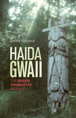 Haida Gwaii: The Queen Charlotte Islands 9781894974820