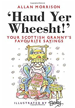 Haud Yer Wheesht!: Your Scottish Granny's Favorite Sayings 9781897784600