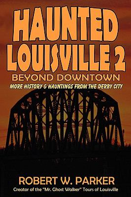 Haunted Louisville 2: Beyond Downtown 9781892523693