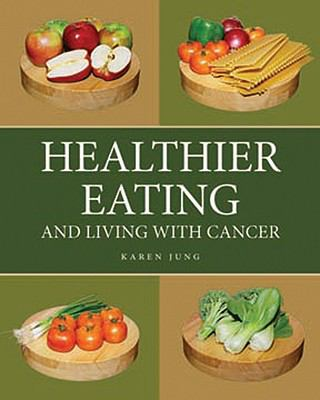Healthier Eating and Living with Cancer 9781894694575