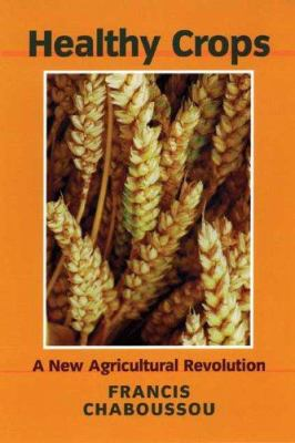 Healthy Crops: A New Agricultural Revolution 9781897766897