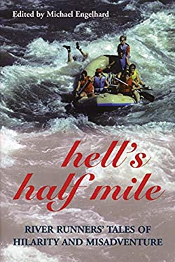 Hell's Half Mile: River Runners' Tales of Hilarity and Misadventure 9781891369476