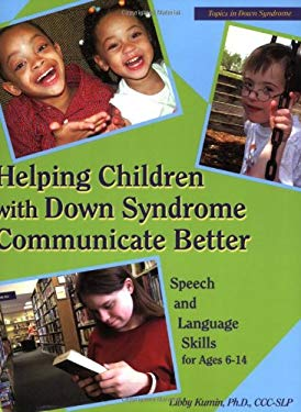 Helping Children with Down Syndrome Communicate Better: Speech and Language Skills for Ages 6-14 9781890627546