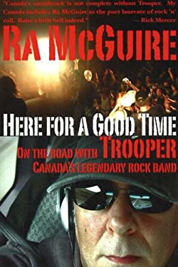Here for a Good Time: On the Road with Trooper--Canada's Legendary Rock Band 9781897178102
