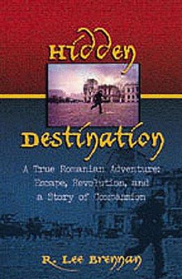 Hidden Destination: A True Romanian Adventure 9781892525000