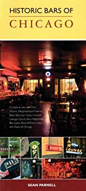 Historic Bars of Chicago: A Guide to the 100 Most Historic Neighborhood Taverns, Blues Bars, Jazz Clubs, Cocktail Lounges, Sports Bars, Nightclu 9781893121829