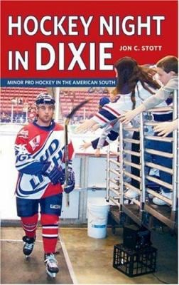 Hockey Night in Dixie: Minor Pro Hockey in the American South 9781894974219