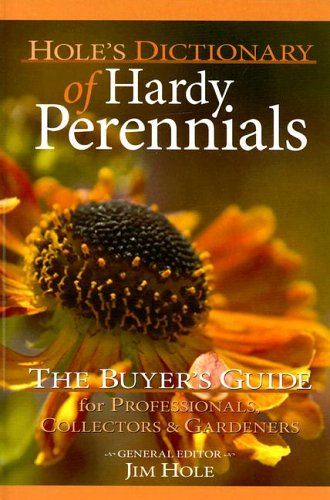 Hole's Dictionary of Hardy Perennials: The Buyer's Guide for Professionals, Collectors & Gardeners 9781894728010