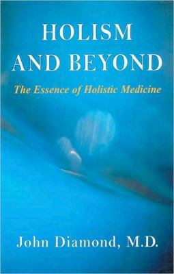 Holism and Beyond: The Essence of Holistic Medicine 9781890995379