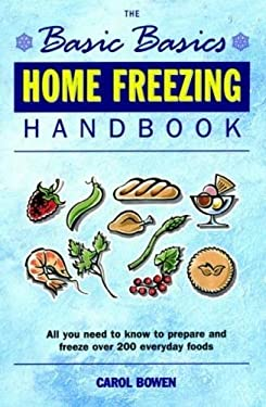 Home Freezing Handbook: All You Need to Know to Prepare and Freeze Over 200 Everyday Foods 9781898697626