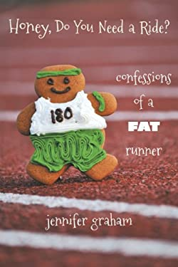 Honey, Do You Need a Ride?: Confessions of a Fat Runner 9781891369803