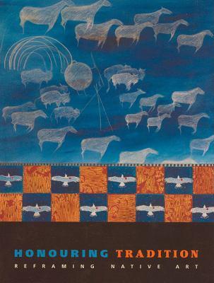 Honouring Tradition: Reframing Native Art 9781895379587