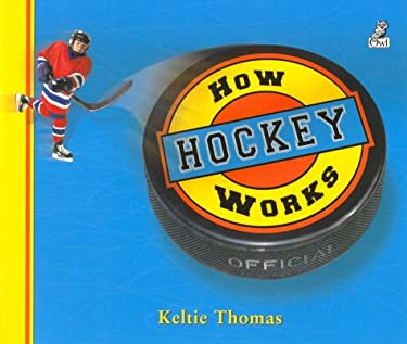 How Hockey Works: The Science of Hockey 9781894379359