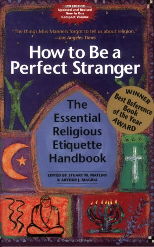 How to Be a Perfect Stranger: The Essential Religious Etiquette Handbook 9781893361676