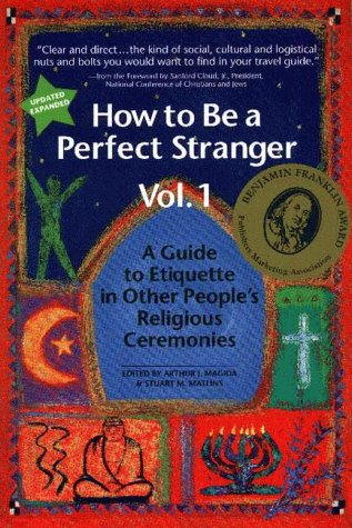 How to Be a Perfect Stranger: Volume 1: A Guide to Etiquette in Other People's Religious Ceremonies 9781893361010