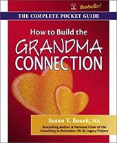 How to Build the Grandma Connection - Bosak, Susan V.