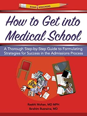How to Get Into Medical School: A Thorough Step-By-Step Guide to Formulating Strategies for Success in the Admissions Process 9781893858503
