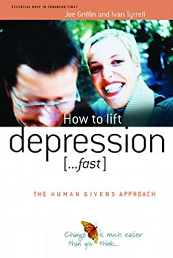 How to Lift Depression...Fast: The Human Givens Approach 9781899398416