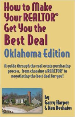 How to Make Your Realtor Get You the Best Deal: Oklahoma 9781891689147