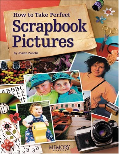 How to Take Perfect Scrapbook Pictures 9781892127402
