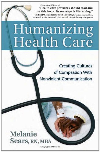 Humanizing Health Care: Creating Cultures of Compassion with Nonviolent Communication 9781892005267