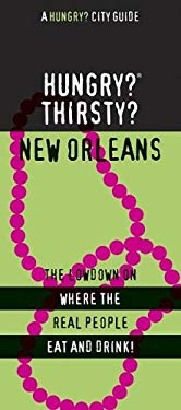 Hungry? Thirsty? New Orleans: The Lowdown on Where the Real People Eat and Drink! 9781893329485