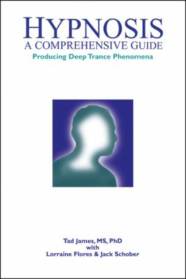 Hypnosis: A Comprehensive Guide: Producing Deep Trance Phenomena 9781899836451