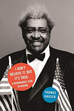 I Don't Believe It, But It's True: A Year in Boxing 9781894963503