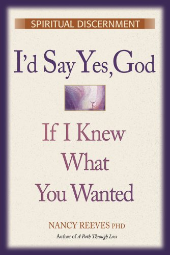 I'd Say Yes God If I Knew What You Wanted: Spiritual Discernment 9781896836461