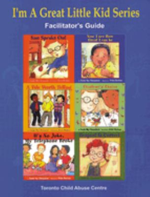 I'm a Great Little Kid Facilitator's Guide: A Program for the Primary Prevention of Child Abuse 9781896764696