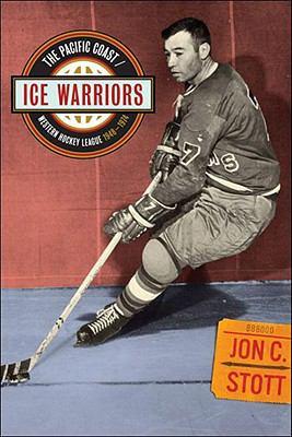Ice Warriors: The Pacific Coast/Western Hockey League 1948-1974 9781894974547