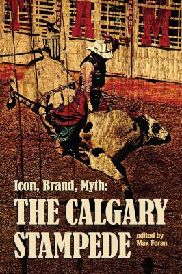 Icon, Brand, Myth: The Calgary Stampede 9781897425053