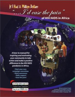 If I Had a Million Dollars...I'd Ease the Pain of HIV/AIDS in Africa: A How-To Manual for Individuals and Groups Wishing to Make a Positive Response t 9781897045022