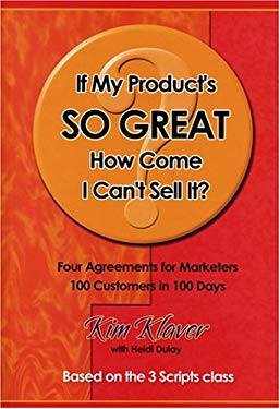 If My Product's So Great How Come I Can't Sell It : Four agreements for Marketers 100 Customers in 100 Days