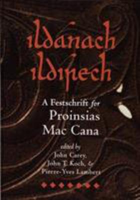 Ildanach Ildirech. a Festschrift for Proinsias Mac Cana