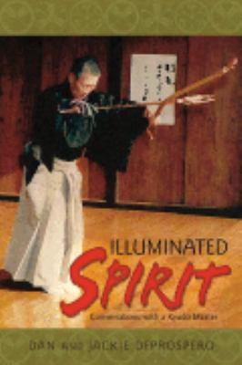 Illuminated Spirit: Conversations with a Kyudo Master 9781890536114