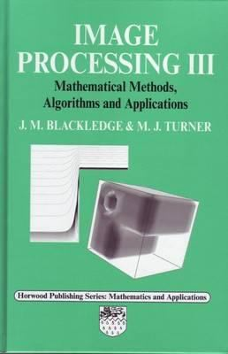 Image Processing III: Mathematical Methods, Algorithms, Applictions 9781898563723