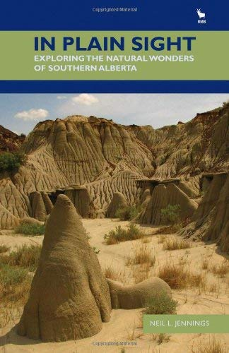 In Plain Sight: Exploring the Natural Wonders of Southern Alberta 9781897522783
