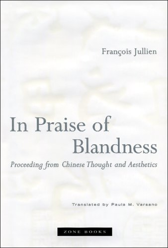 In Praise of Blandness: Proceeding from Chinese Thought and Aesthetics 9781890951429