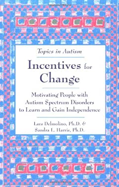 Incentives for Change: Motivating People with Autism Spectrum Disorders to Learn and Gain Independence 9781890627607