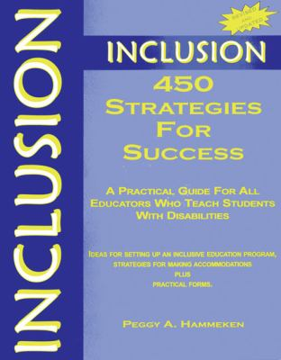 Inclusion: 450 Strategies for Success: A Practical Guide for All Educators Who Teach Students with Disabilities 9781890455255