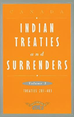 Indian Treaties and Surrenders, Volume 3: Treaties 281-483 9781895618068