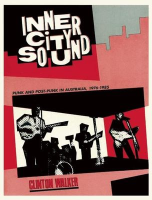 Inner City Sound: Punk and Post-Punk in Australia, 1976-1985 9781891241185