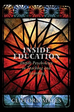 Inside Education: Depth Psychology in Teaching and Learning 9781891859687