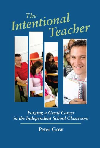 The Intentional Teacher: Forging a Great Career in the Independent School Classroom 9781890765033
