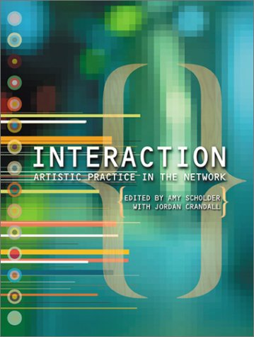 Interaction: Artistic Practice in the Network 9781891024245