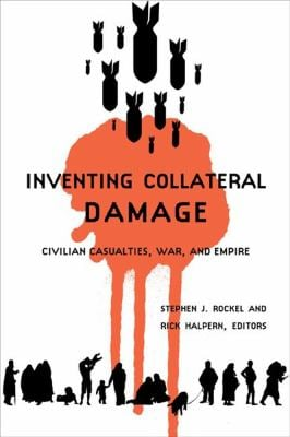 Inventing Collateral Damage: Civilian Casualties, War, and Empire 9781897071120