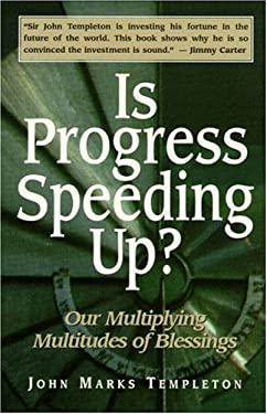 Is Progress Speeding Up?: Our Multiplying Multitudes of Blessings 9781890151027