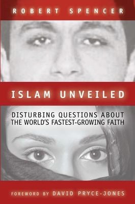 Islam Unveiled: Disturbing Questions about the World's Fastest-Growing Religion 9781893554771